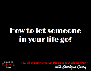 When and How to Let People in Your Life Go (Part 4)