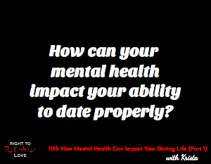 How Mental Health Can Impact Your Dating Life (Part 1)