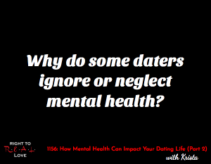 How Mental Health Can Impact Your Dating Life (Part 2)
