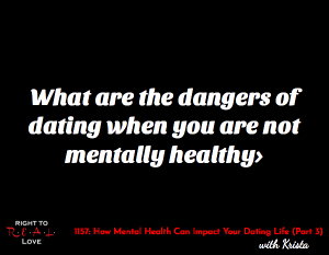 How Mental Health Can Impact Your Dating Life (Part 3)