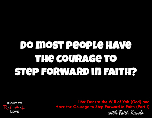 Discern the Will of Yah (God) and Have the Courage to Step Forward in Faith (Part 1)