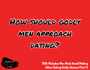 Mistakes Men Must Avoid Making When Dating Godly Women (Part 1)