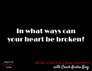 How to Heal From a Broken Heart (Part 1)