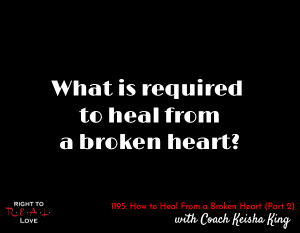 How to Heal From a Broken Heart (Part 2)
