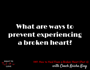 How to Heal From a Broken Heart (Part 4)