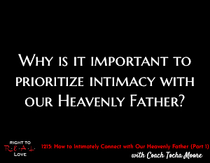 How to Intimately Connect with Our Heavenly Father (Part 1)