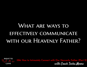 How to Intimately Connect with Our Heavenly Father (Part 2)