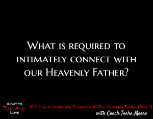 How to Intimately Connect with Our Heavenly Father (Part 3)