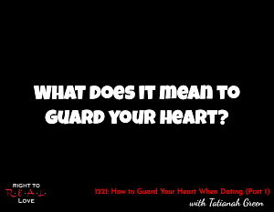 How to Guard Your Heart When Dating (Part 1)