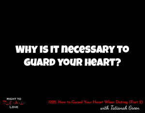 How to Guard Your Heart When Dating (Part 2)