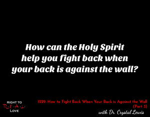 How to Fight Back When Your Back is Against the Wall (Part 3)
