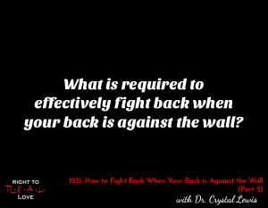 How to Fight Back When Your Back is Against the Wall (Part 5)