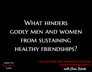 How Godly Men and Women Can Sustain Healthy Friendships (Part 1)