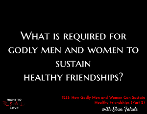 How Godly Men and Women Can Sustain Healthy Friendships (Part 2)