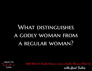 What It Really Means to be a Godly Woman (Part 3)