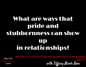 How to Overcome Pride and Stubbornness in Relationships (Part 1)