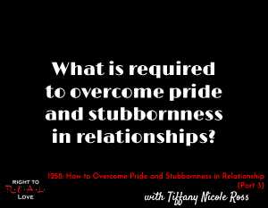 How to Overcome Pride and Stubbornness in Relationships (Part 3)