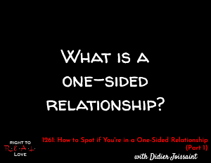 How to Spot if You're in a One-Sided Relationship (Part 1)