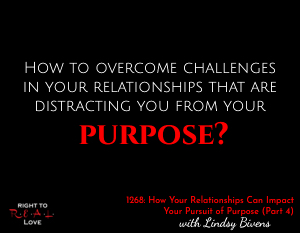 How Your Relationships Can Impact Your Pursuit of Purpose (Part 4)