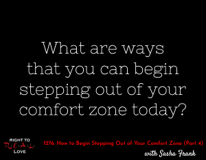 How to Begin Stepping Out of Your Comfort Zone (Part 4)