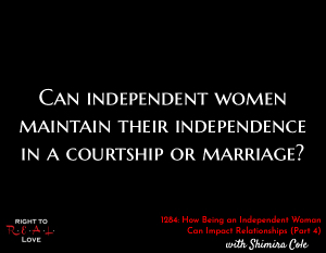 How Being an Independent Woman Can Impact Relationships (Part 4)