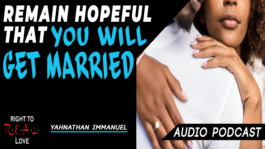 remain hopeful that you will get married